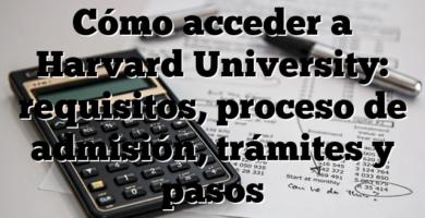 Cómo acceder a Harvard University: requisitos, proceso de admisión, trámites y pasos
