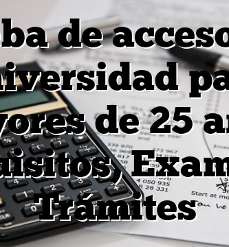 Prueba de acceso a la universidad para mayores de 25 años: Requisitos, Examen y Trámites