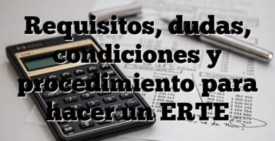 Requisitos, dudas, condiciones y procedimiento para hacer un ERTE