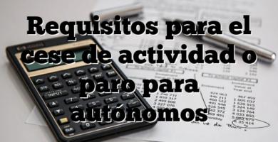 Requisitos para el cese de actividad o paro para autónomos