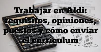 Trabajar en Aldi: requisitos, opiniones, puestos y cómo enviar el currículum